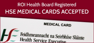 We are ROI Health Board Registered. All HSE Cards Accepted